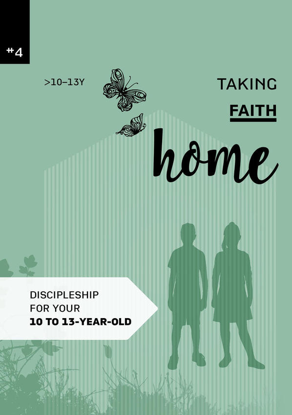 Taking faith home 4:  10-13 years