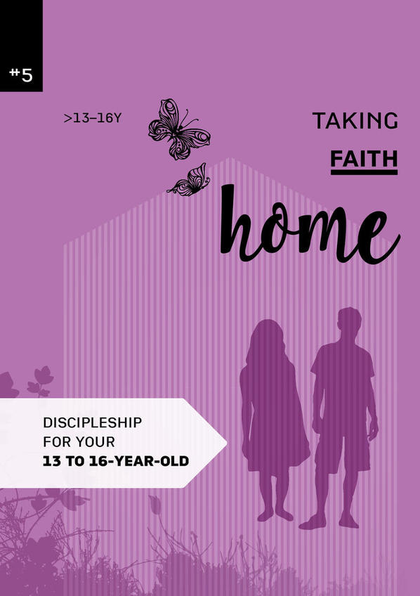 Taking faith home 5:  13-16 years