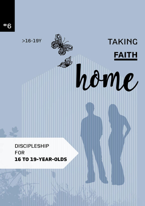 Taking faith home 6:  16-19 years